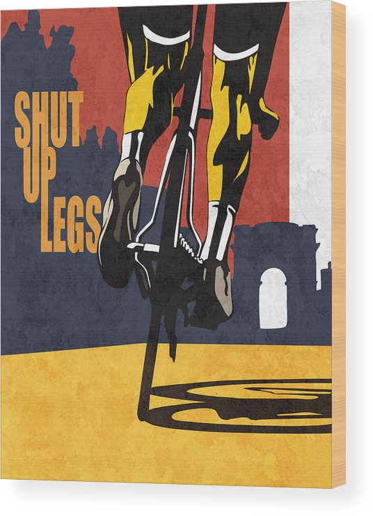 Shut Up Legs Tour De France Poster Wood Print featuring the painting Shut Up Legs Tour de France Poster by Sassan Filsoof