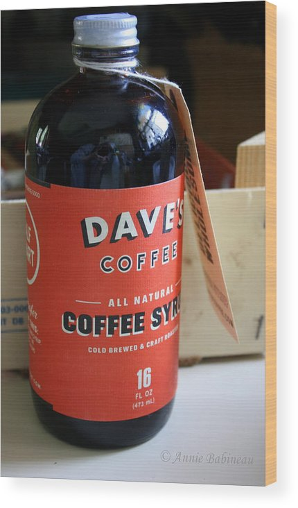Dave's Wood Print featuring the photograph Daves Coffee Syrup by Annie Babineau