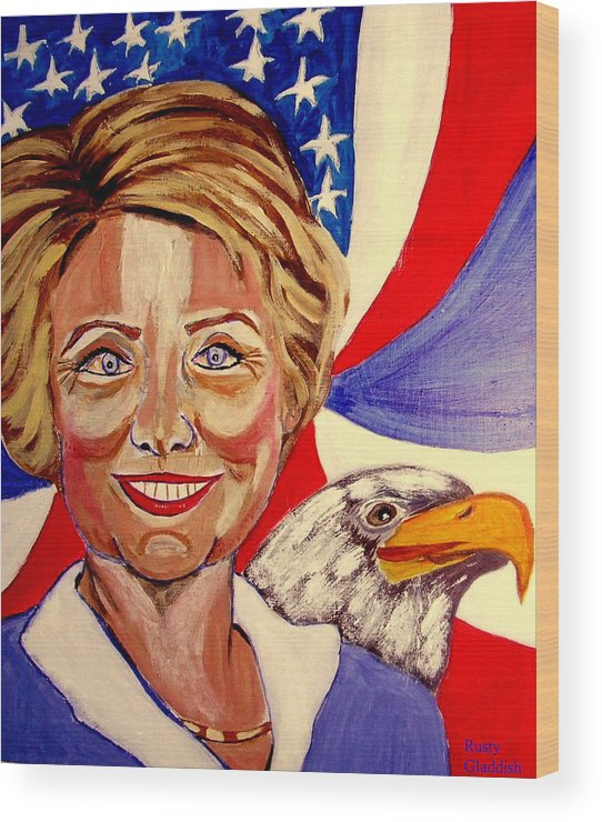 Hillimericks! Presidential Elections Wood Print featuring the painting Hillary Clinton by Rusty Gladdish