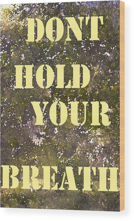 Dont Hold Your Breath Wood Print featuring the photograph Dont Hold Your Breath by Pamela Cooper
