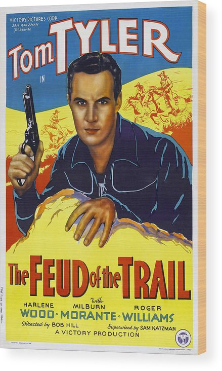 1930s Movies Wood Print featuring the photograph The Feud Of The Trail, Us Poster, Tom by Everett