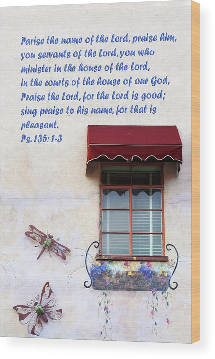 Scripture Wood Print featuring the photograph A Window Ps. 135 V 1-3 by Linda Phelps