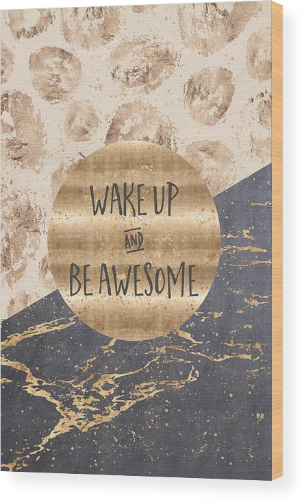 Life Motto Wood Print featuring the digital art Graphic Art Wake Up And Be Awesome by Melanie Viola