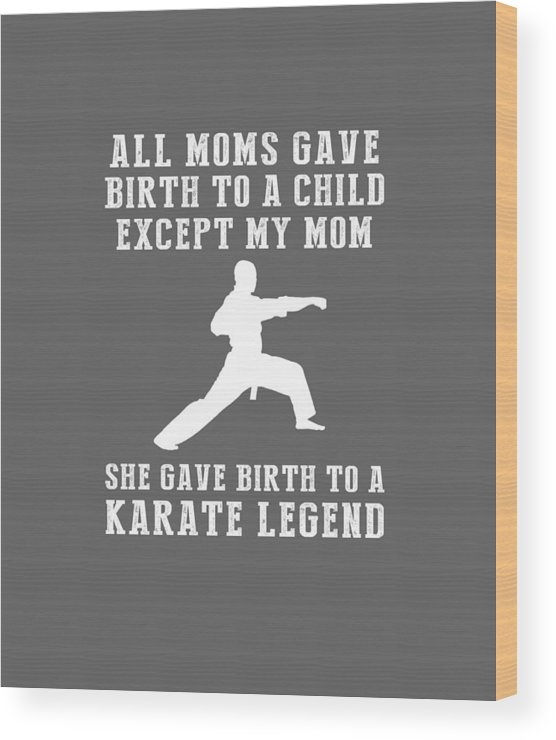 All Moms Wood Print featuring the digital art All Moms Gave Birth A Child My Mom Gave Birth A Karate Legend by Do David