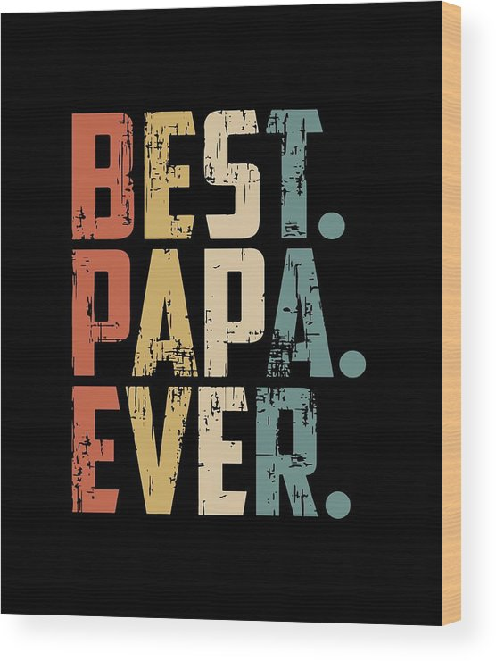 Papa Wood Print featuring the digital art Best Papa Ever Papa by George Farthing