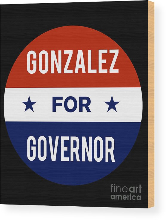 Election Wood Print featuring the digital art Gonzalez For Governor 2018 by Flippin Sweet Gear