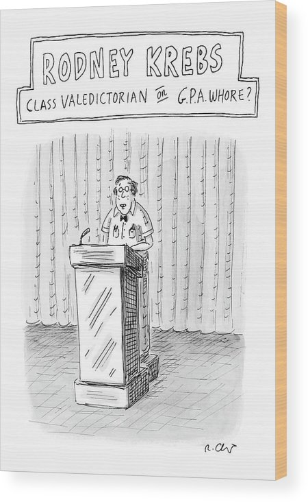 Rodney Krebs: Class Valedictorian Or G.p.a. Whore? (nerd Standing Behind Podium) Education Students 122543 Rch Roz Chast Wood Print featuring the drawing Rodney Krebs: Class Valedictorian Or G.p.a. Whore? by Roz Chast