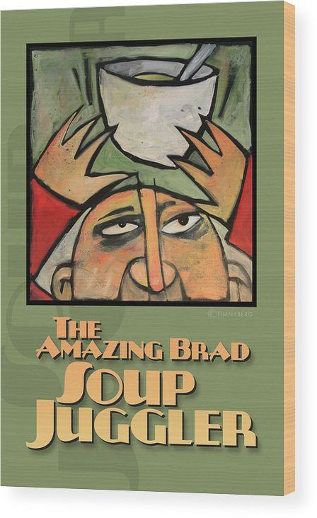 Soup Wood Print featuring the painting The Amazing Brad Soup Juggler Poster by Tim Nyberg