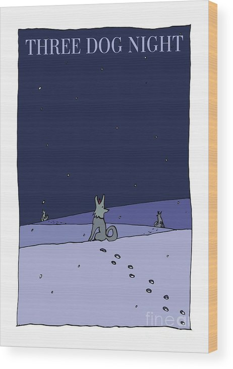 Three Dog Night Wood Print featuring the mixed media Three Dog Night by BlackLineWhite Art