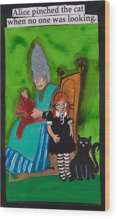 Alice Wood Print featuring the painting Alice Pinched The Cat by JoLynn Potocki