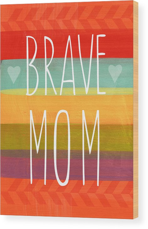 Brave Mom Wood Print featuring the painting Brave Mom - Colorful Greeting Card by Linda Woods