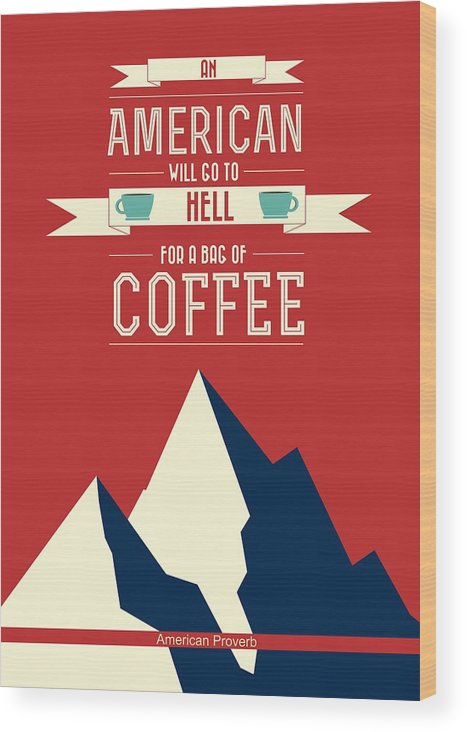 Coffe Print Poster Wood Print featuring the digital art Coffee Print Art Poster American Proverb Quotes Poster by Lab No 4 - The Quotography Department