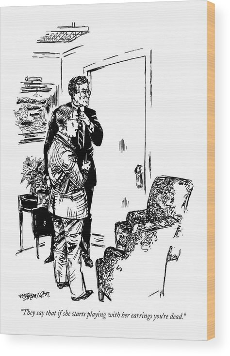 (one Businessman Says To Another While Waiting Outside The Office Of A Female Executive) Business Wood Print featuring the drawing They Say That If She Starts Playing by William Hamilton