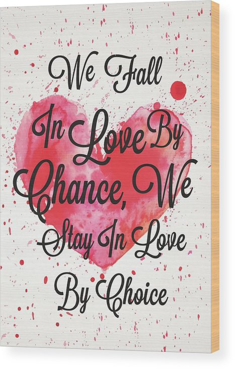 We Fall In Love By Chance We Stay In Love By Choice Valentines Day