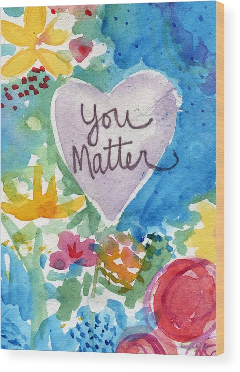 Heart Wood Print featuring the mixed media You Matter Heart And Flowers- Art By Linda Woods by Linda Woods