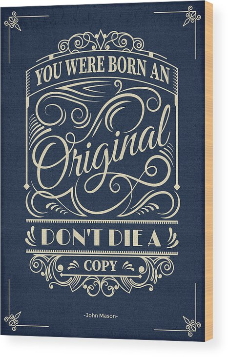 Inspirational Quotes Wood Print featuring the digital art You Were Born An Original Motivational Quotes Poster by Lab No 4