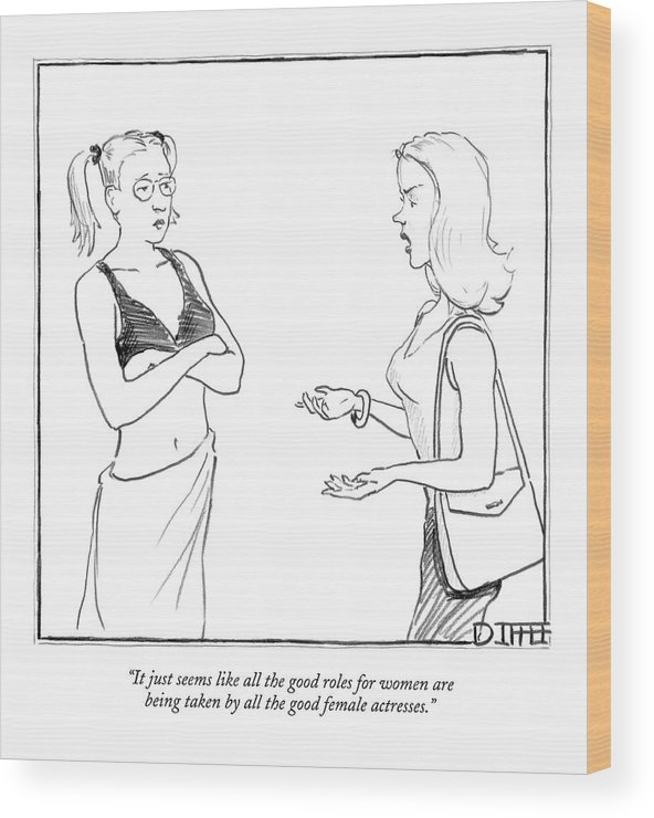Word Play Problems   (two Women Talking.) 121890  Mdi Matthew Diffee Wood Print featuring the drawing It Just Seems Like All The Good Roles For Women by Matthew Diffee