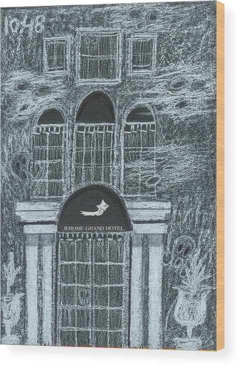 Wood Print featuring the drawing Jerome Grand Hotel Jerome Az by Ingrid Szabo
