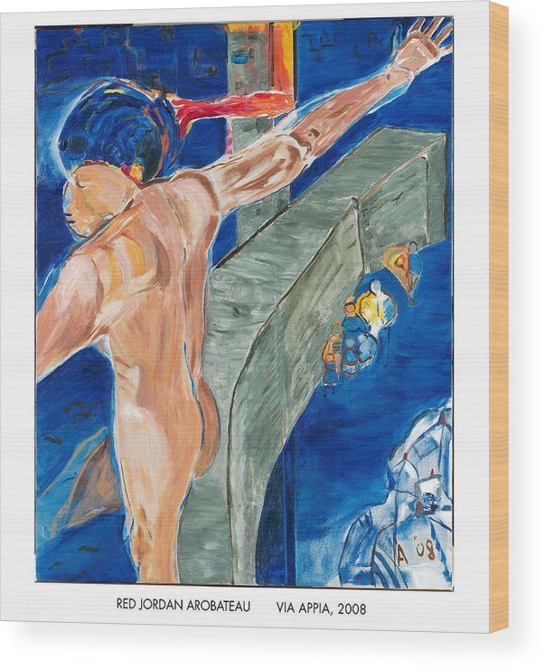 Crucifixion Wood Print featuring the painting Via Appia by Red Jordan Arobateau