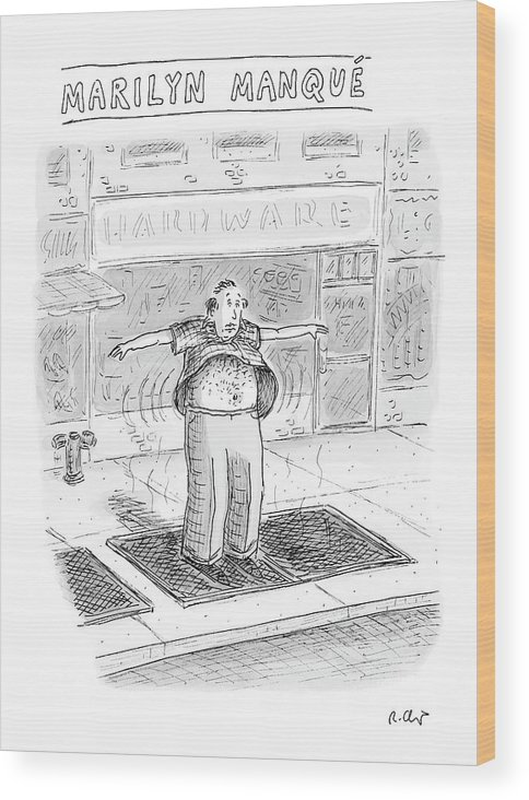 Roz Chast Rch 121249 Marilyn Manque (a Middle-aged Man Stands Over A Sidewalk-subway Vent Wood Print featuring the drawing Marilyn Manque by Roz Chast