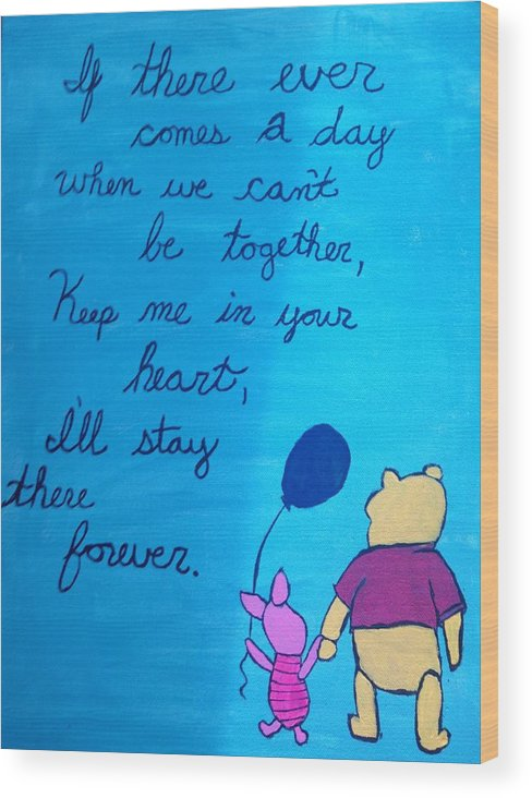 Winnie The Pooh Wood Print featuring the painting If There Ever Comes A Day... by Morgan McLaren