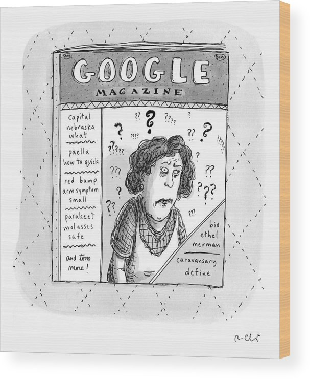 Google Wood Print featuring the drawing A Magazine Titled Google Magazine by Roz Chast
