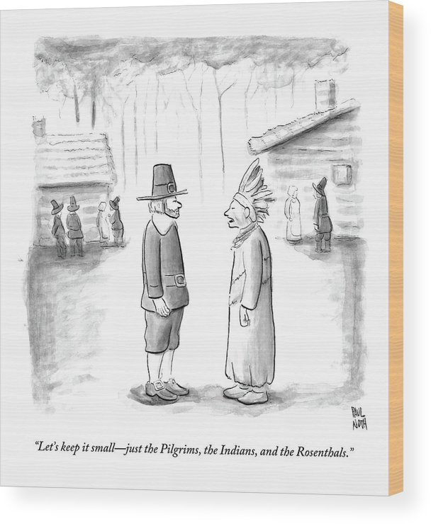 Thanksgiving Wood Print featuring the drawing An Indian Chief Speaks To A Pilgrim by Paul Noth