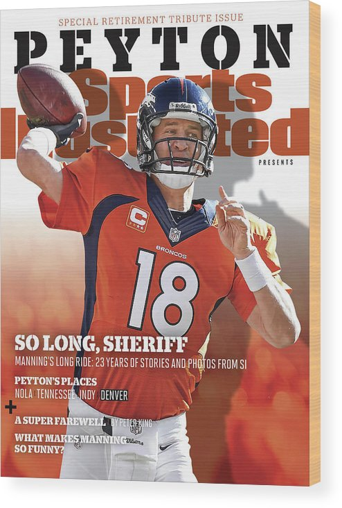 Playoffs Wood Print featuring the photograph So Long, Sheriff Peyton Manning Retirement Special Sports Illustrated Cover by Sports Illustrated
