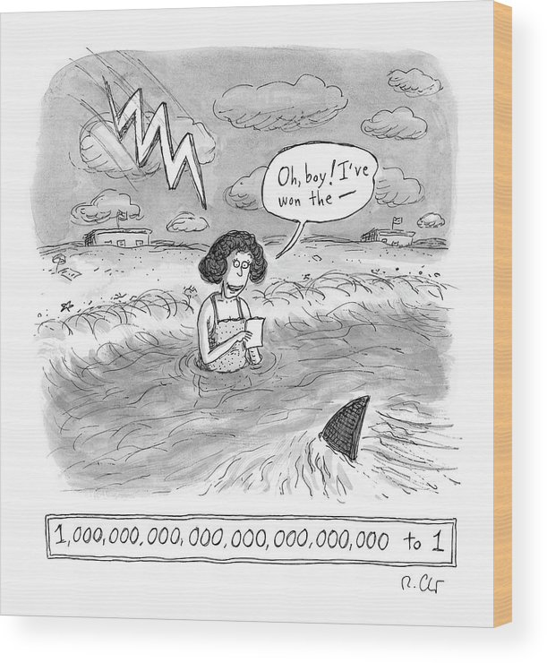 Woman Wood Print featuring the drawing Oh boy I've won the - 1,000,000,000,000,000,000,000,000 to 1 by Roz Chast