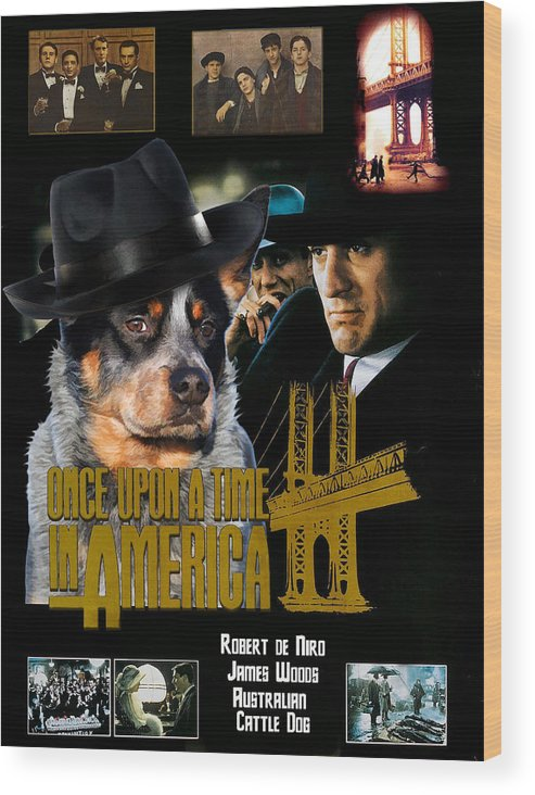 Australian Cattle Dog Wood Print featuring the painting Australian Cattle Dog Art Canvas Print - Once Upon A Time In America Movie Poster by Sandra Sij