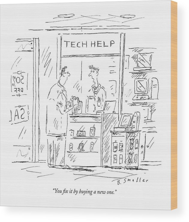 Consumerism Shopping Problems   (employee Talking To Customer At 'tech Help' Counter.) 121412 Bsm Barbara Smaller Wood Print featuring the drawing You Fix It By Buying A New One by Barbara Smaller