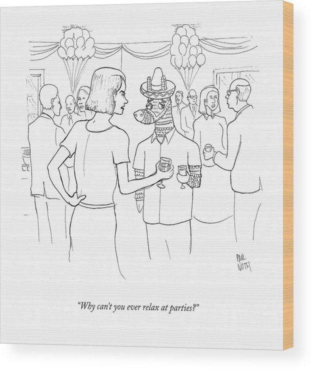 Pinatas Wood Print featuring the drawing Why Can't You Ever Relax At Parties? by Paul Noth