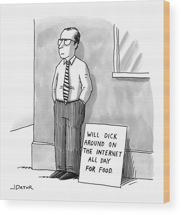 Will Dick Around On The Internet All Day For Food. Wood Print featuring the drawing A Man With Glasses And A Tie Is Standing by Joe Dator