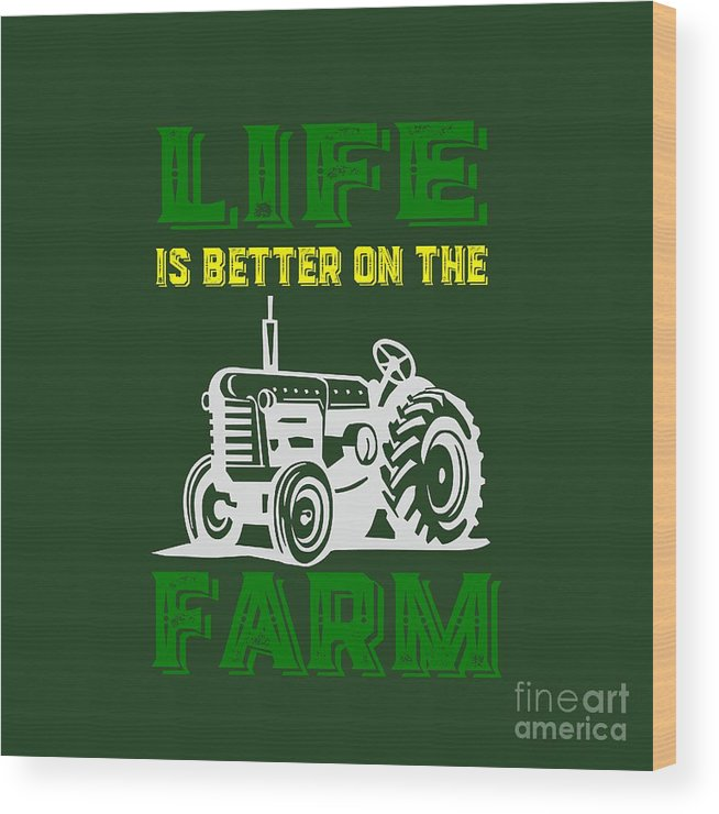 Life Wood Print featuring the photograph Life Is Better On The Farm Tee by Edward Fielding