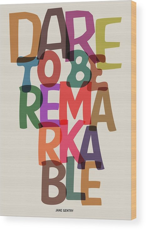 Motivational Quote Wood Print featuring the digital art Dare To Be Jane Gentry Motivating Quotes poster by Lab No 4