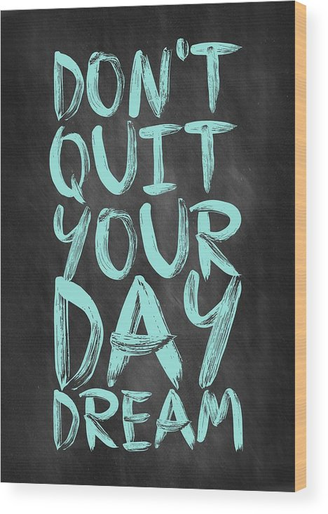 Inspirational Quote Wood Print featuring the digital art Don't Quite Your Day Dream Inspirational Quotes poster by Lab No 4