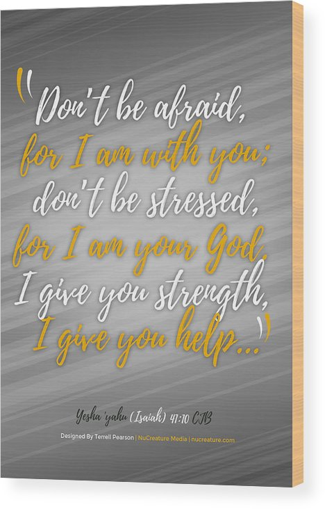 Scripture Wood Print featuring the digital art Isaiah 41 Don't Be Afraid by Terrell Pearson