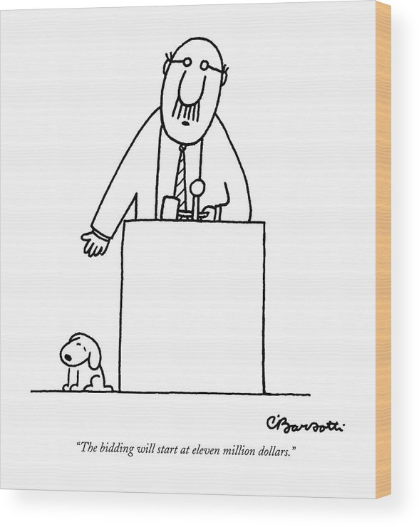 Auctioneer Wood Print featuring the drawing The Bidding Will Start At Eleven Million Dollars by Charles Barsotti