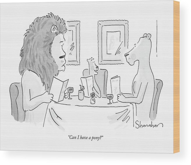 Food Dining Low Cuisine Lions Talking Restaruants  (lion Cub To Parents In A Restaurant.) 120265 Dsh Danny Shanahan Wood Print featuring the drawing Can I Have A Pony? by Danny Shanahan