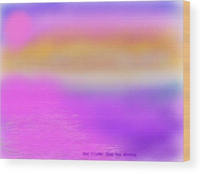 Morning.sky.sea.fog.coilors.mounts.water.reflection.sun Wood Print featuring the digital art Dead Sea .morning by Dr Loifer Vladimir