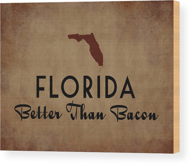 Florida Wood Print featuring the digital art Florida Better Than Bacon by Flo Karp