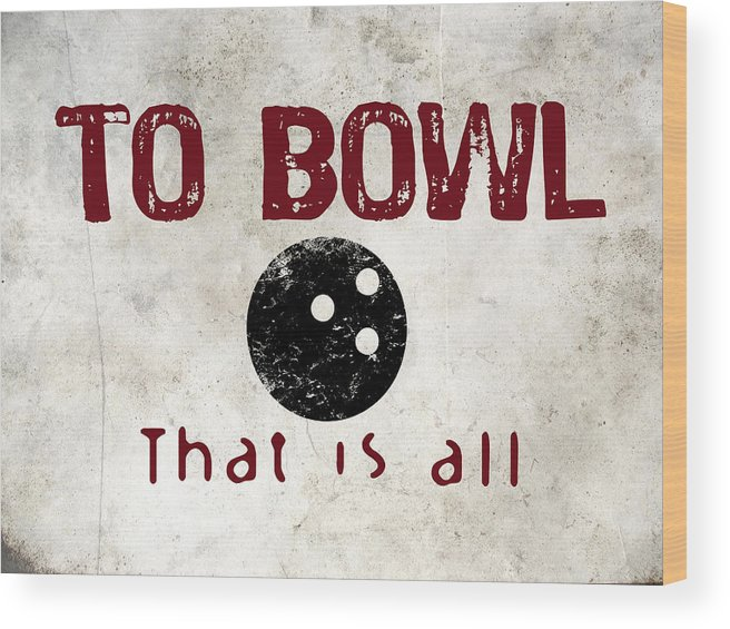 Bowl Wood Print featuring the digital art To Bowl That Is All by Flo Karp