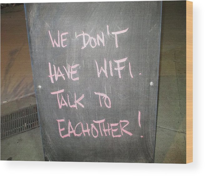 We Wood Print featuring the photograph We Do Not Have Wifi - Talk To Each Other by David Lovins