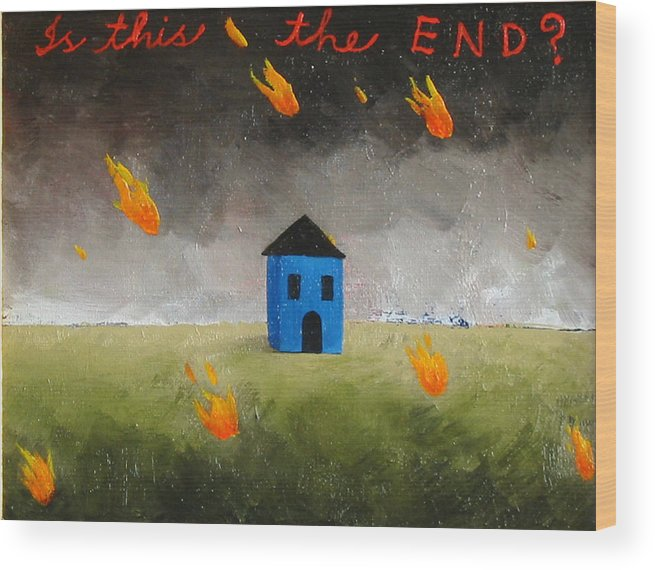 House Wood Print featuring the painting Is This The End by Pauline Lim