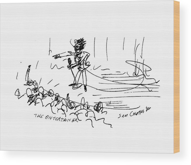 Show Business Wood Print featuring the drawing The Entertainer by Sam Chinkes