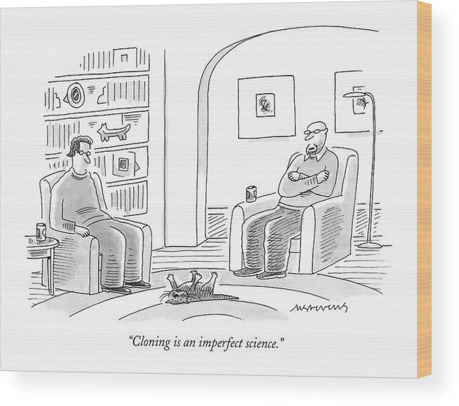 Technology Science Death Pets  (one Man Talking To Another About A Dead Cat On The Living Room Floor.) 120654 Mst Mick Stevens Wood Print featuring the drawing Cloning Is An Imperfect Science by Mick Stevens