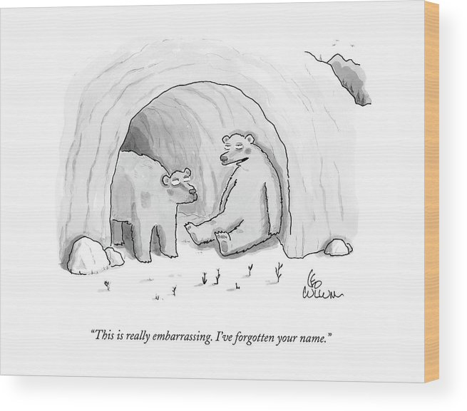 (two Bears In Cave.) 125050 Lcu Leo Cullum Marriage Nature Seasons Winter Sprint Relationships Couple Dating Wood Print featuring the drawing This Is Really Embarrassing. I've Forgotten by Leo Cullum