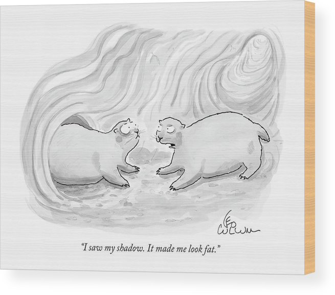 Groundhogs Talking Fitness Problems   (one Groundhog Talking To Another.) 120459 Lcu Leo Cullum Wood Print featuring the drawing I Saw My Shadow. It Made Me Look Fat by Leo Cullum