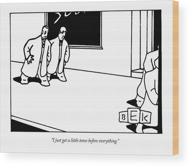 Word Play Problems Stress Wood Print featuring the drawing I Just Get A Little Tense Before Everything by Bruce Eric Kaplan
