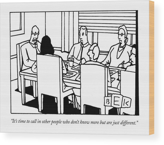 Business Management Word Play Problems Wood Print featuring the drawing It's Time To Call In Other People Who Don't Know by Bruce Eric Kaplan